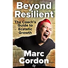 Beyond Resilient: The Coach's Guide to Ecstatic Growth