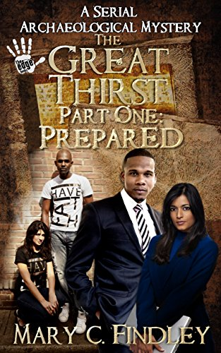 Search : The Great Thirst Part One: Prepared: an Archaeological Mystery (The Great Thirst Archaeological Mystery Serial Book 1)