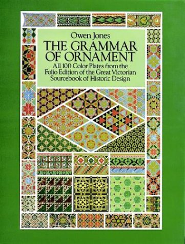 The Grammar of Ornament: All 100 Color Plates from the Folio Edition of the Great Victorian Sourcebook of Historic Design (Dover Pictorial Archive Series) ()