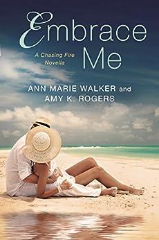 Embrace Me (A Chasing Fire Novel) by [Walker, Ann Marie, Rogers, Amy K.]