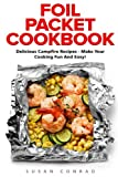 Foil Packet Cookbook: Delicious Campfire Recipes - Make Your Cooking Fun and Easy! (Campfire Recipes, Camping Cookbook)