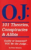 OJ - 101 Theories, Conspiracies and Alibis, Peter Roberts, 0964156598