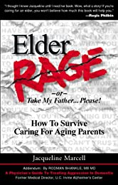 Elder Rage, or Take My Father... Please! How to Survive Caring for Aging Parents
