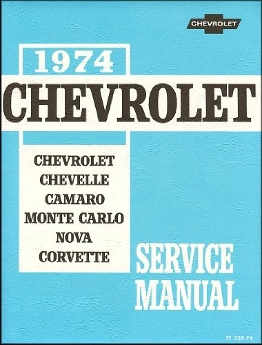 - 1974 CHEVROLET Chassis Service Manual Covering Chevrolet, Chevelle, Camaro, Monte Carlo, Nova and Corvette