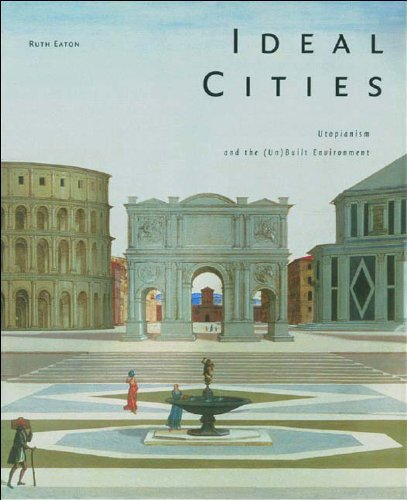 Ideal Cities: Utopianism and the (Un)Built Environment PDF