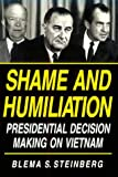 Shame and Humiliation: Presidential Decision-Making on Vietnam: A Psychoanalytic Interpretation (Pitt Series in Policy & Institutional Studies)
