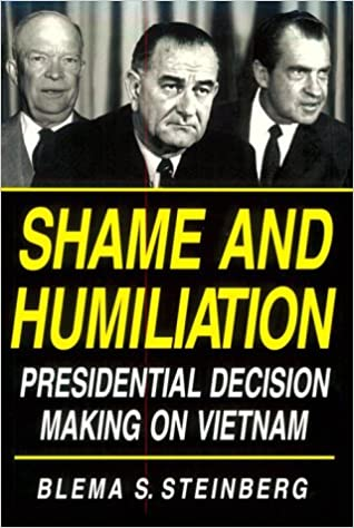 Shame and Humiliation: Presidential Decision-Making on Vietnam (Pitt Series in Policy and Institutional Studies)