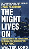 img - for The Night Lives On: The Untold Stories & Secrets Behind the Sinking of the Unsinkable Ship-Titanic book / textbook / text book