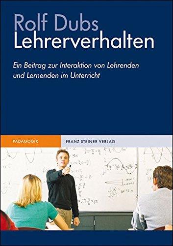 Lehrerverhalten. Ein Beitrag zur Interaktion von Lehrenden und Lernenden im Unterricht