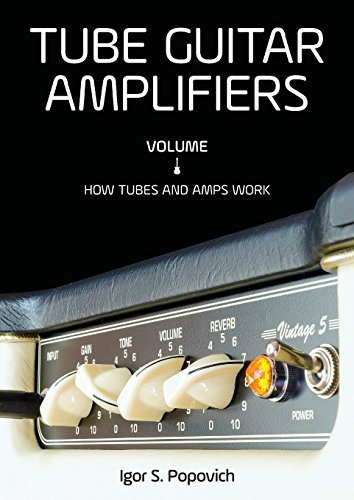 Tube Guitar Amplifiers Volume 1: How Tubes & Amps (Guitar Tube Amp Book)