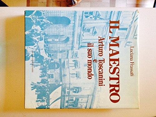 Il Maestro: Arturo Toscanini e Il Suo Mondo