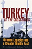 Turkey at the Crossroads : Ottoman Legacies and a Greater Middle East, Jung, Dietrich and Piccoli, Wolfango, 1856498670