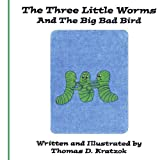 The Three Little Worms and the Big Bad Bird, Thomas D. Kratzok, 1425972616