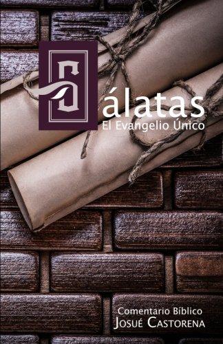 Galatas: El Evangelio Unico: Comentario Biblico (Spanish Edition) [J.C. Josue Castorena] (Tapa Blanda)