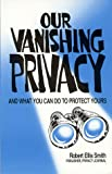 Our Vanishing Privacy, Robert E. Smith, 1559501006