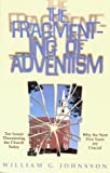 The Fragmenting of Adventism : Ten Issues Threatening the Church Today: Why the Next Five Years Are Crucial, Johnsson, William G., 0816312540
