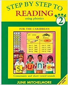 Step-by-step to Reading: Consonants and Short Vowel Sounds Bk. 2 (Step-by-step to Reading Using Phonics for the Caribbean)