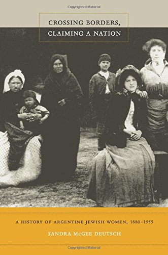 Crossing Borders, Claiming a Nation: A History of Argentine Jewish Women, 1880-1955