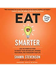 Eat Smarter: Use the Power of Food to Reboot Your Metabolism, Upgrade Your Brain, and Transform Your Life
