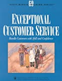 img - for Exceptional Customer Service: Handle Customers With Skill and Confidence (Sixty-Minute Training Series) book / textbook / text book