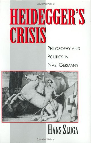 Heidegger's Crisis: Philosophy and Politics in Nazi Germany