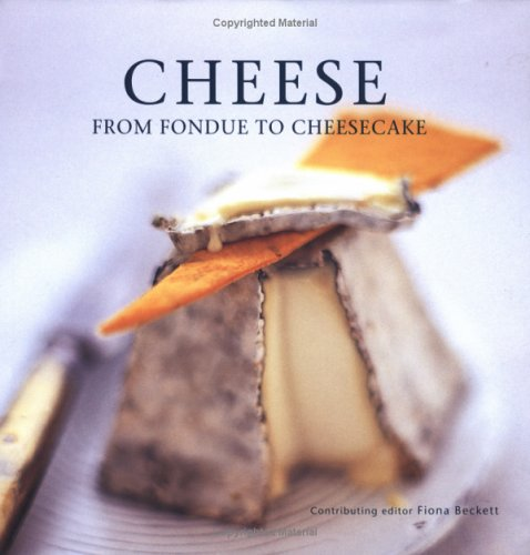 Cheese: From Fondue To Cheesecake