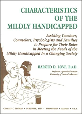 Livre audio en téléchargements gratuits Characteristics of the Mildly Handicapped: Assisting Teachers, Counselors, Psychologists and Families to Prepare for Their Roles in Meeting the Needs of the Mildly Handicapped in a Changing soc by Harold D. Love