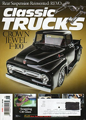 Classic Trucks June 2016 Magazine REAR SUSPENSION REINVENTED: REVO Crown Jewel F-100