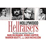 Hollywood Hellraisers: The Wild Lives and Fast Times of Marlon Brando, Dennis Hopper, Warren Beatty, and Jack Nicholson | Robert Sellers