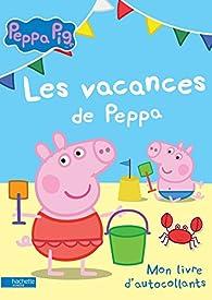 Peppa Pig / Mon livre d'autocollants : Les vacances de Peppa par Neville Astley