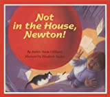 Not in the House, Newton!, Judith Heide Gilliland, 0395611954