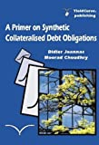 Primer on Synthetic Collateralised Debt Obligations : Structures and Analysis, Joannas, Didier, 0954544730