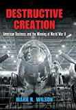 Destructive Creation: American Business and the