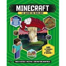 Minecraft - Le guide du builder: Trucs et astuces, pas à pas, constructions incroyables