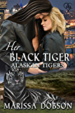 Her Black Tiger (Alaskan Tigers Book 11)