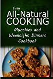 img - for Easy All-Natural Cooking - Munchies and Weeknight Dinners Cookbook: Easy Healthy Recipes Made With Natural Ingredients by Easy All-Natural Cooking (2014-06-23) book / textbook / text book