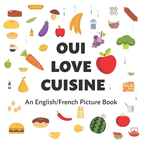 Oui Love Cuisine: An English/French Bilingual Picture Book (Oui Love French) (French Edition) by Oui Love Books