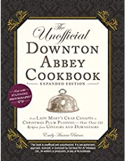 The Unofficial Downton Abbey Cookbook, Expanded Edition: From Lady Mary's Crab Canapés to Christmas Plum Pudding―More Than 150 Recipes from Upstairs and Downstairs
