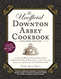 The Unofficial Downton Abbey Cookbook, Expanded Edition: From Lady Mary's Crab Canapés to Christmas Plum Pudding-More Than 150 Recipes from Upstairs and Downstairs