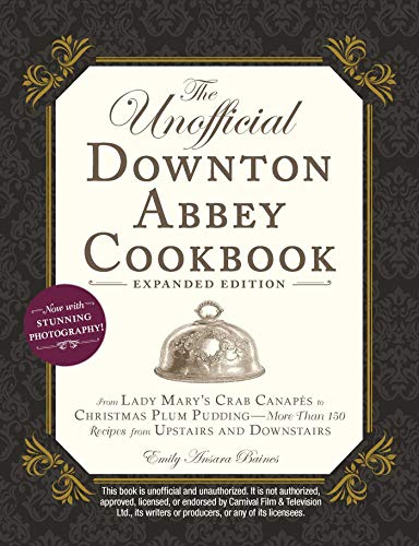 The Unofficial Downton Abbey Cookbook, Expanded Edition: From Lady Mary's Crab Canapés to Christmas Plum Pudding-More Than 150 Recipes from Upstairs and Downstairs (Pudding Recipes)