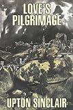 Love's Pilgrimage, Upton Sinclair, 1603122478
