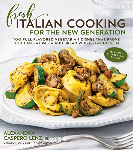 - Fresh Italian Cooking for the New Generation: 100 Full-Flavored Vegetarian Dishes That Prove You Can Stay Slim While Eating Pasta and Bread