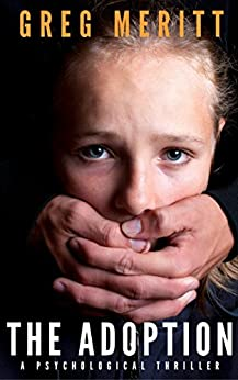 The Adoption: A Psychological Thriller by [Meritt, Greg]
