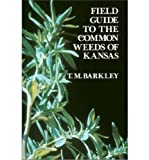 Field Guide to the Common Weeds of Kansas, T. M. Barkley, 070060233X