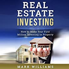 Real Estate Investing: How to Make Your First Million Investing in Property Audiobook by Mark Williams Narrated by Joshua Rockey