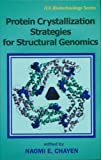 Protein Crystallization Strategies for Structural Genomics, edited by Naomi E. Chayen, 097207743X