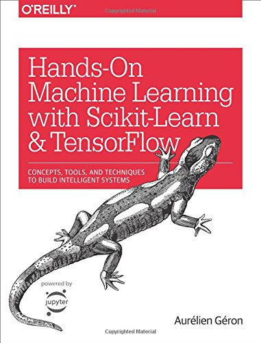 Hands On Machine Learning With Scikit Learn And Tensorflow  Concepts  Tools  And Techniques To Build Intelligent Systems