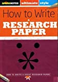 SparkNotes Ultimate Style : How to Write a Research Paper, Chastain, Emma, 1411499751
