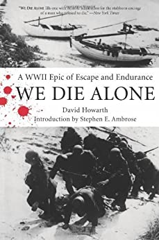 We Die Alone: A Wwii Epic Of Escape And Endurance by [Howarth, David]