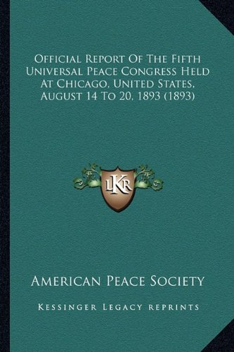Official Report Of The Fifth Universal Peace Congress Held At Chicago, United States, August 14 To 20, 1893 (1893) PDF